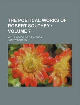 Book The Poetical Works Of Robert Southey (volume 7); With A Memoir Of The Author by Robert Southey