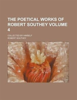 Book The Poetical Works Of Robert Southey Volume 4; Collected By Himself by Robert Southey