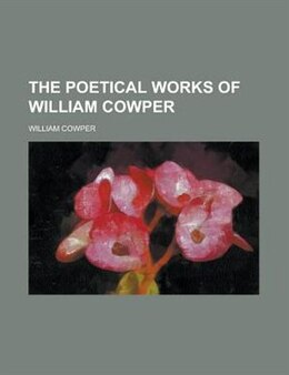 Book The Poetical Works Of William Cowper by William Cowper