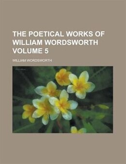 Book The Poetical Works Of William Wordsworth (volume 5) by William Wordsworth