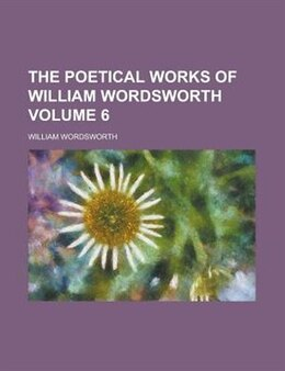 Book The Poetical Works Of William Wordsworth Volume 6 by William Wordsworth