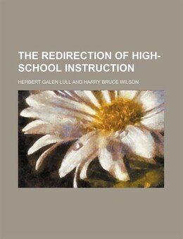 Book The Redirection of High-school Instruction by Herbert Galen Lull