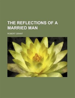 Book The Reflections of a Married Man by Robert Grant