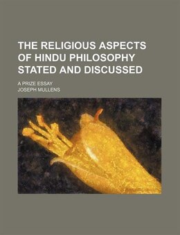 Book The Religious Aspects Of Hindu Philosophy Stated And Discussed; A Prize Essay by Joseph Mullens