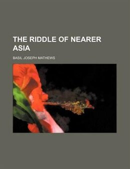 Book The Riddle of Nearer Asia by Basil Joseph Mathews