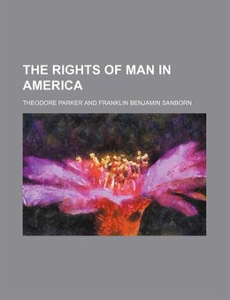 Book The Rights of Man in America by Theodore Parker