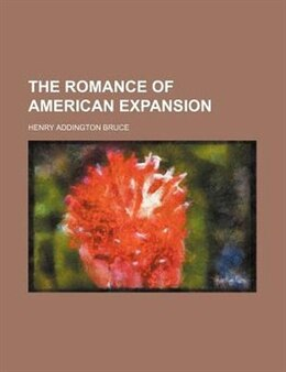Book The Romance of American Expansion by Henry Addington Bruce