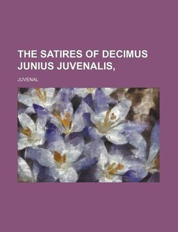 Book The Satires Of Decimus Junius Juvenalis by Juvenal