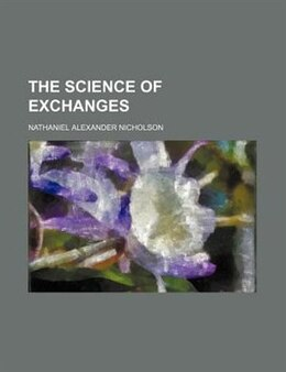 Book The Science of Exchanges by Nathaniel Alexander Nicholson