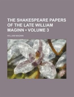 Book The Shakespeare Papers Of The Late William Maginn (volume 3) by William Maginn