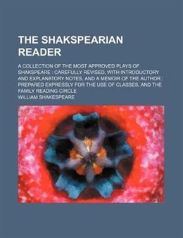 Book The Shakspearian Reader; A Collection Of The Most Approved Plays Of Shakspeare  Carefully Revised… by William Shakespeare