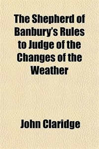 Book The Shepherd of Banbury's Rules to Judge of the Changes of the Weather by John Claridge
