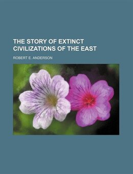 Book The Story of Extinct Civilizations of the East by Robert E. Anderson