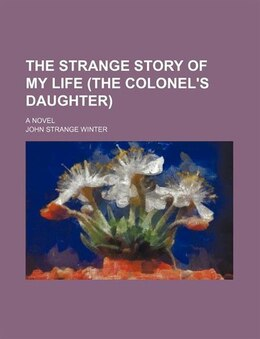 Book The Strange Story Of My Life (the Colonel's Daughter); A Novel by John Strange Winter