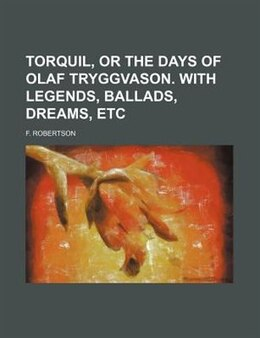 Book Torquil, Or The Days Of Olaf Tryggvason. With Legends, Ballads, Dreams, Etc by F. Robertson