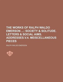 Book The Works Of Ralph Waldo Emerson (volume 3); Society & Solitude. Letters & Social Aims. Addresses.v… by Ralph Waldo Emerson