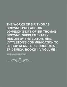 Book The Works Of Sir Thomas Browne Volume 1 by Sir Thomas Browne