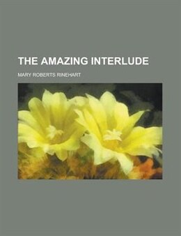 Book The amazing interlude by Mary Roberts Rinehart