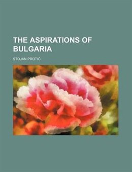 Book The aspirations of Bulgaria by Stojan Protic