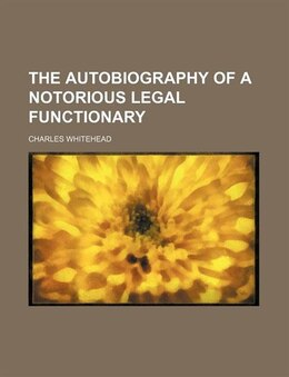 Book The autobiography of a notorious legal functionary by Charles Whitehead