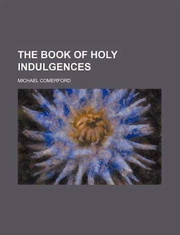 Book The book of holy indulgences by Michael Comerford