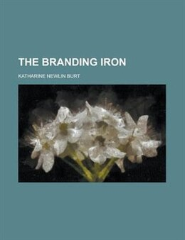 Book The branding iron by Katharine Newlin Burt