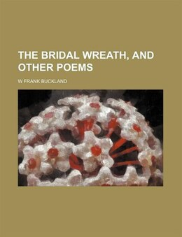 Book The bridal wreath, and other poems by W Frank Buckland