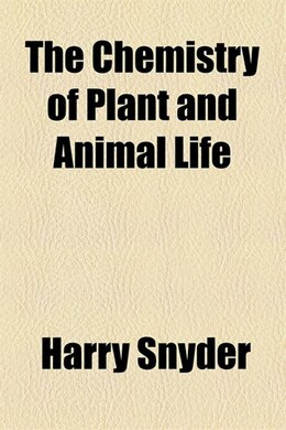 Book The Chemistry Of Plant And Animal Life by Harry Snyder