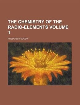 Book The Chemistry Of The Radio-elements Volume 1 by Frederick Soddy