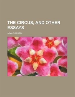 Book The circus, and other essays by Joyce Kilmer