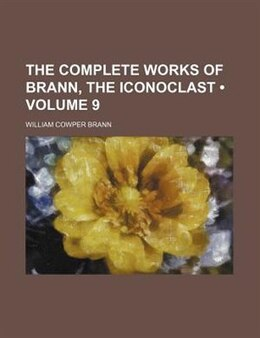 Book The Complete Works Of Brann, The Iconoclast  (volume 9) by William Cowper Brann