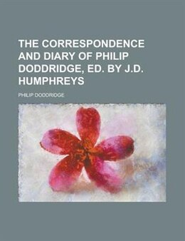 Book The Correspondence And Diary Of Philip Doddridge, Ed. By J.d. Humphreys by Philip Doddridge