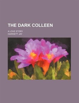 Book The Dark Colleen; A Love Story by Harriett Jay