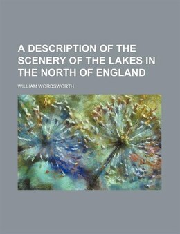 Book A Description Of The Scenery Of The Lakes In The North Of England by William Wordsworth