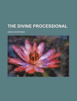 Book The divine processional by Denis Wortman