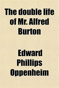 Book The double life of Mr. Alfred Burton by Edward Phillips Oppenheim