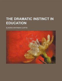 Book The dramatic instinct in education by Elnora Whitman Curtis