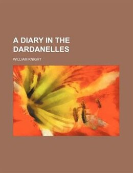 Book A Diary In The Dardanelles by William Knight