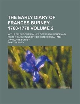 Book The Early Diary Of Frances Burney, 1768-1778; With A Selection From Her Correspondence And From The… by Fanny Burney