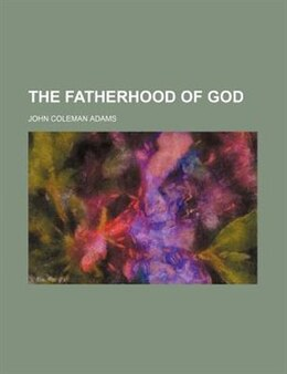 Book The fatherhood of God by John Coleman Adams