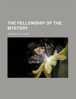 Book The fellowship of the mystery by John Neville Figgis