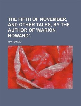 Book The fifth of November, and other tales, by the author of 'Marion Howard'. by May Ramsay