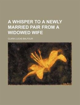 Book A Whisper To A Newly Married Pair From A Widowed Wife by Clara Lucas Balfour
