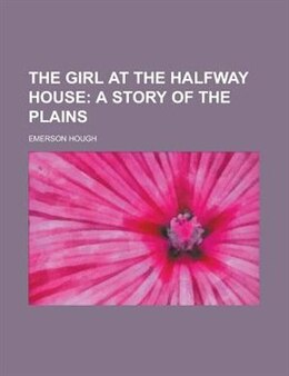 Book The girl at the Halfway house by Emerson Hough