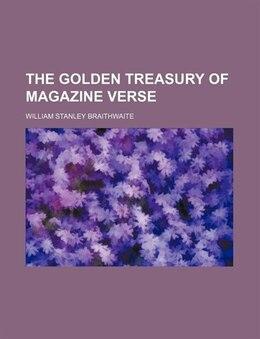 Book The golden treasury of magazine verse by William Stanley Braithwaite