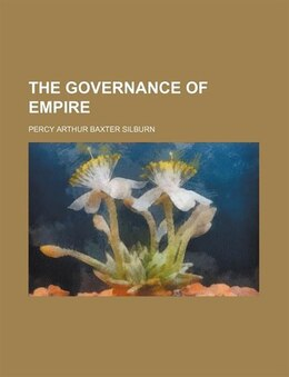 Book The governance of empire by Percy Arthur Baxter Silburn