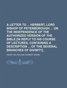 Book A Letter To Herbert, Lord Bishop Of Peterborough On The Independence Of The Authorized Version Of… by Henry Walter
