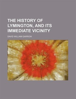 Book The history of Lymington, and its immediate vicinity by David William Garrow