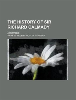 Book The History Of Sir Richard Calmady; A Romance by Mary St. Leger Kingsley Harrison