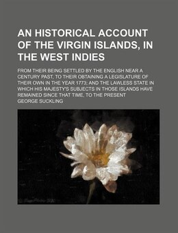 Book An Historical Account Of The Virgin Islands, In The West Indies; From Their Being Settled By The… by George Suckling